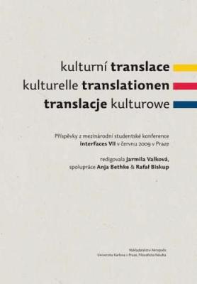 Kulturní translace / Kulturelle Translationen / Translacje kulturowe / Příspěvky z mezinárodní studentské konference interFaces VII v červnu 2009 v Praze
