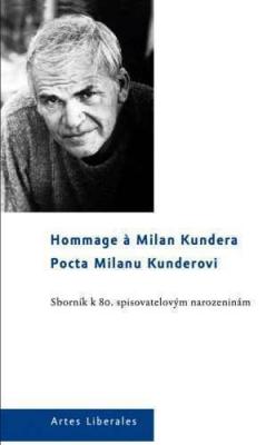 Pocta Milanu Kunderovi. Sborník k 80. spisovatelovým narozeninám