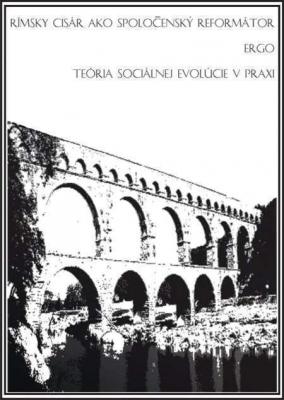 Rímsky cisár ako spoločenský reformátor ergo teória sociálnej evolúcie v praxi