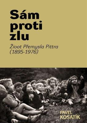 Sám proti zlu. Život Přemysla Pittra (1895-7976)