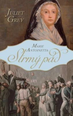 Marie Antoinetta: Strmý pád