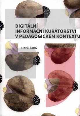 Digitální informační kurátorství v pedagogickém kontextu
