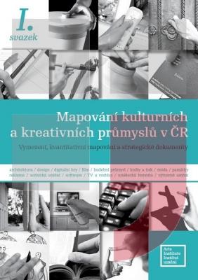Mapování kulturních a kreativních průmyslů v ČR                         (I. svazek)
