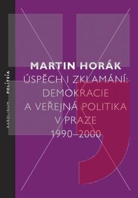 Úspěch i zklamání: demokracie a veřejná politika v Praze 1990-2000