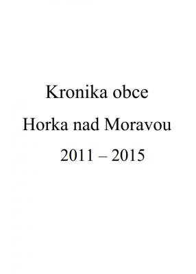 Horká nad Moravou Kronika obce 2011 až 2015
