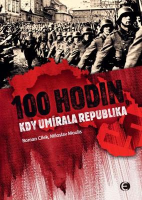 100 hodin, kdy umírala republika-2.vyd.