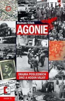 Agonie. Drama posledních dnů a hodin války