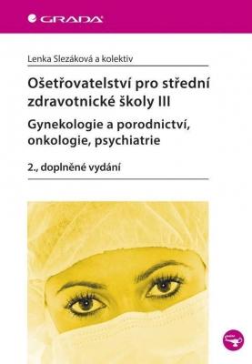 Ošetřovatelství pro střední zdravotnické školy III - Gynekologie a porodnictví, onkologie, psychiatr