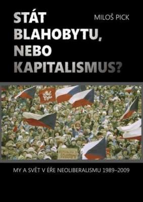 Stát blahobytu, nebo kapitalismus? My a svět v éře neoliberalismu 1989-2009.
