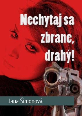 Nechytaj sa zbrane, drahý!