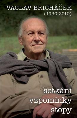 Václav Břicháček – Setkání, stopy, vzpomínky