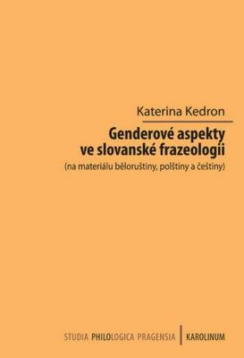Genderové aspekty ve slovanské frazeologii (na materiálu běloruštiny, polštiny a češtiny)