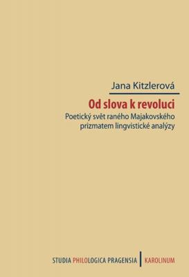 Od slova k revoluci. Poetický svět raného Majakovského prizmatem lingvistické analýzy