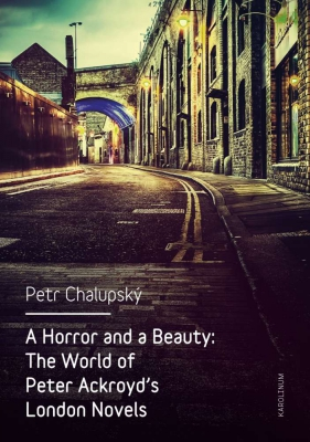 A Horror and a Beauty: The World of Peter Ackroyd's London Novels