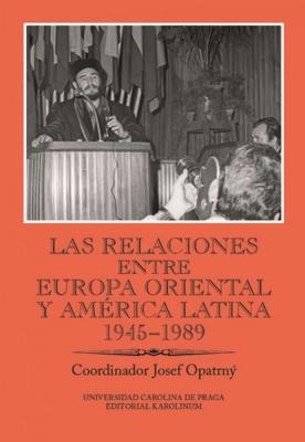 Las relaciones entre Europa Oriental y América Latina 1945-1989