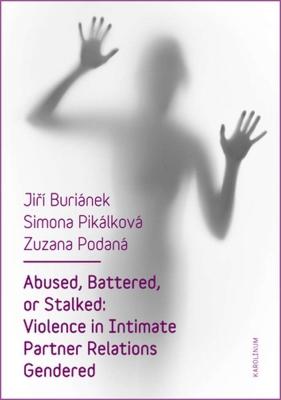 Abused, Battered, or Stalked: Violence in Intimate Partner Relations Gendered
