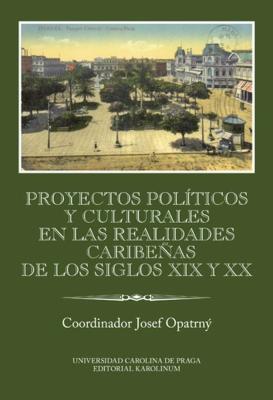 Proyectos políticos y culturales en las realidades caribeňas de los siglos XIX y XX