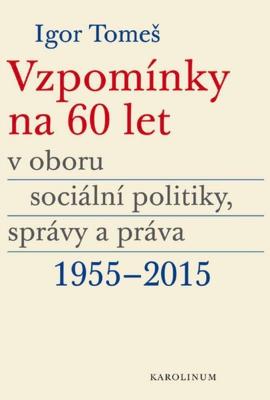 Vzpomínky na 60 let v oboru sociální politiky, správy a práva 1955–2015