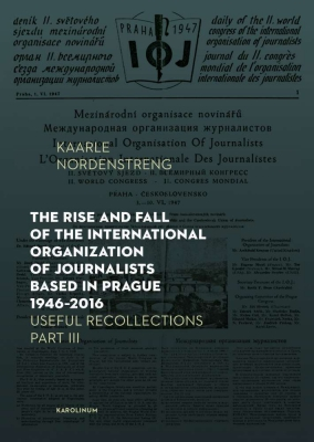 The Rise and Fall of the International Organization of Journalists Based in Prague 1946–2016