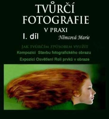 Tvůrčí fotografie v praxi I. díl