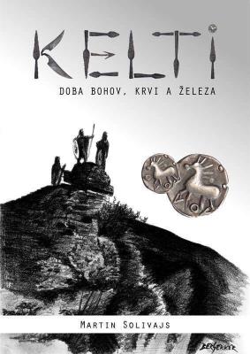 Kelti - doba bohov, krvi a železa