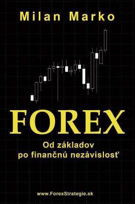 Forex - Od základov po finančnú nezávislosť