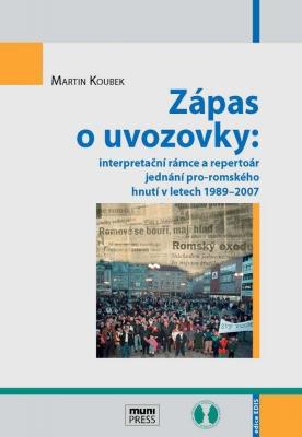 Zápas o uvozovky: interpretační rámce a repertoár jednání pro-romského hnutí v letech 1989–2007