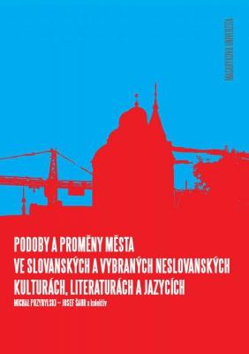 Podoby a proměny města ve slovanských a vybraných neslovanských kulturách, literaturách a jazycích