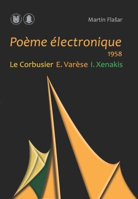 Poème électronique. 1958. Le Corbusier – E. Varèse – I. Xenakis