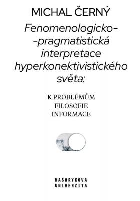 Fenomenologicko-pragmatistická interpretace hyperkonektivistického světa: k problémům filosofie informace