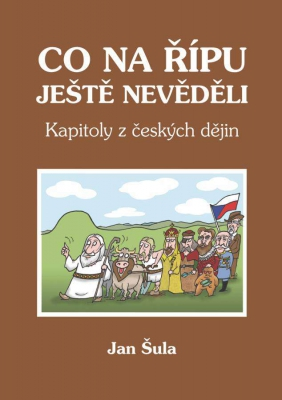 Co na Řípu ještě nevěděli, aneb, Kapitoly z českých dějin