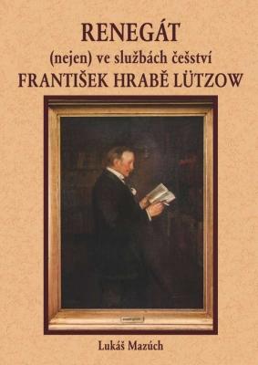 Renegát (nejen) ve službách češství František hrabě Lützow