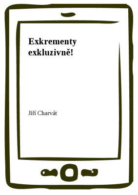 Exkrementy exkluzivně!