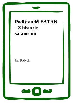 Padlý anděl SATAN - Z historie satanismu