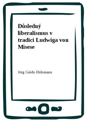 Důsledný liberalismus v tradici Ludwiga von Misese