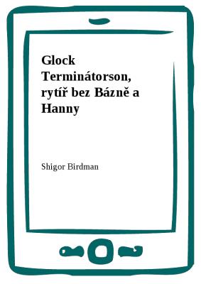Glock Terminátorson, rytíř bez Bázně a Hanny
