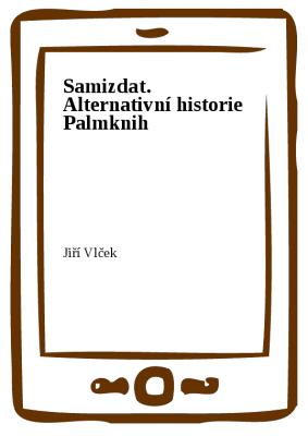 Samizdat. Alternativní historie Palmknih