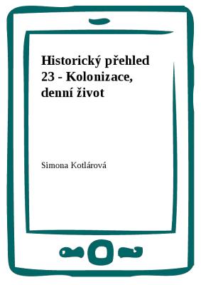 Historický přehled 23 - Kolonizace, denní život