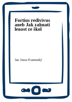 Fortius redivivus aneb Jak zahnati lenost ze škol