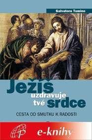 Ježíš uzdravuje tvé srdce