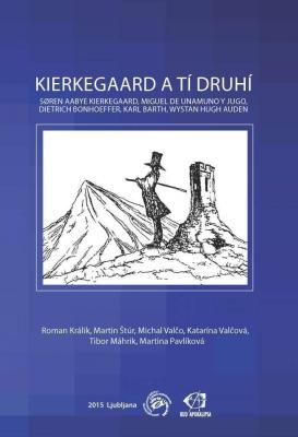 Kierkegaard a tí druhí: Søren Aabye Kierkegaard, Miguel de Unamuno y Jugo, Dietrich Bonhoeffer, Karl Barth, Wystan Hugh Auden