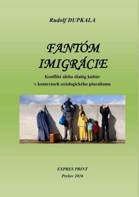 Fantóm imigrácie. Konflikt alebo dialóg kultúr v kontextoch axiologického pluralizmu