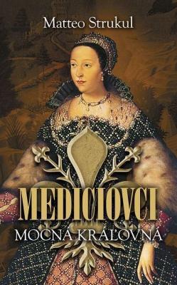 Mediciovci - Mocná kráľovná