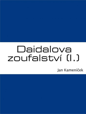 Daidalova zoufalství (I.)