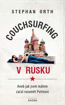 Couchsurfing v Rusku, aneb, Jak jsem málem začal rozumět Putinovi