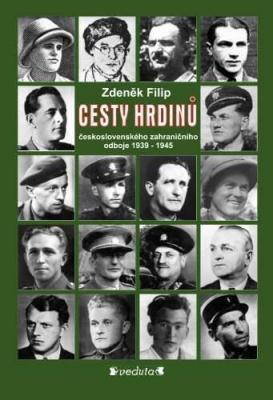 CESTY HRDINŮ - československého zahraničního odboje 1939-1945