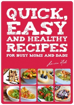 Quick, Easy and Healthy Recipes for busy Moms and Dads