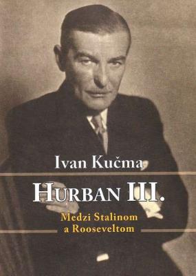 Hurban III. Medzi Stalinom a Rooseveltom