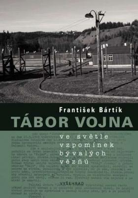 Tábor Vojna ve světle vzpomínek bývalých vězňů