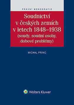 Soudnictví v českých zemích v letech 1848–1938 (soudy, soudní osoby, dobové problémy)
